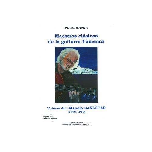 COMBRE WORMS CLAUDE - MAESTROS CLASICOS DE LA GUITARRA FLAMENCA VOL.4B : MANOLO SANLUCAR - GUITARE FLAMENCA