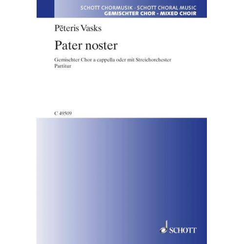 SCHOTT VASKS PETERIS - PATER NOSTER - MIXED CHOIR A CAPPELLA; STRING ORCHESTRA AD LIB.