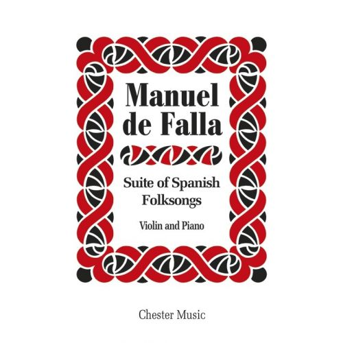 CHESTER MUSIC DE FALLA - SUITE OF SPANISH FOLKSONGS - VIOLIN AND PIANO