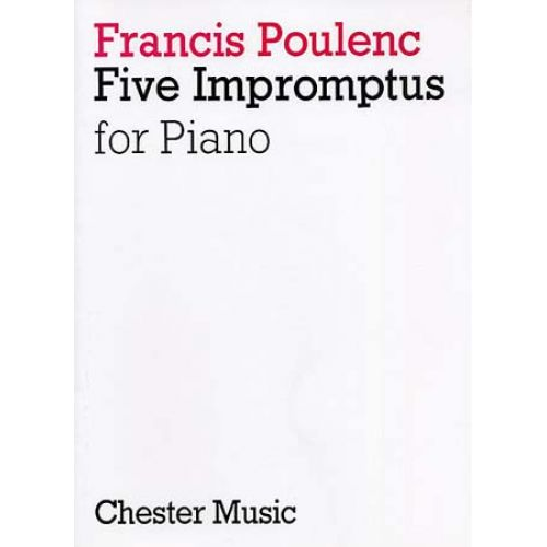 CHESTER MUSIC POULENC FRANCIS - FIVE IMPROMPTUS FOR PIANO