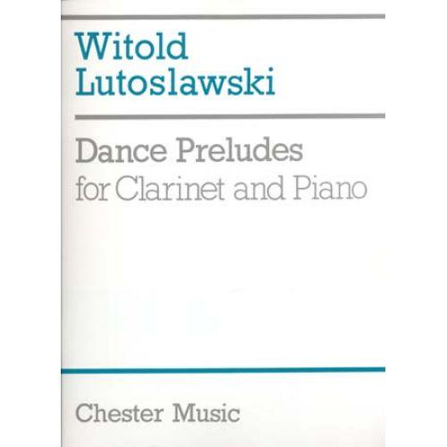 CHESTER MUSIC LUTOSLAWSKI W. - DANCE PRELUDES - CLARINETTE,PIANO