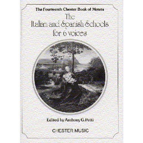 CHESTER MUSIC PETTI ANTHONY G - THE ITALIAN AND SPANISH SCHOOLS FOR 6 VOICES - CHORAL