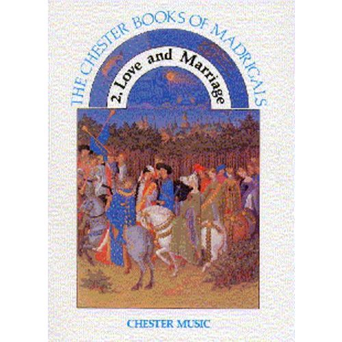 CHESTER MUSIC THE CHESTER BOOKS OF MADRIGALS 2. LOVE AND MARRIAGE - SATB