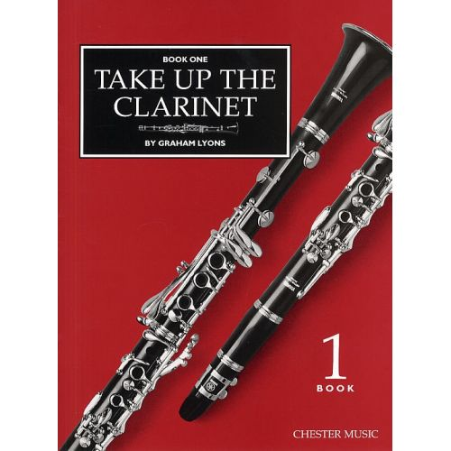 CHESTER MUSIC GRAHAM LYONS - TAKE UP THE CLARINET - BOOK 1 - REPERTOIRE BOOK ONE OR TUTOR- CLARINET