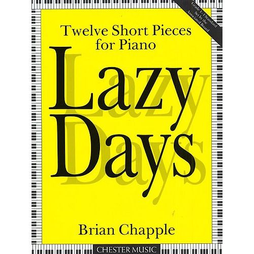 CHESTER MUSIC BRIAN CHAPPLE - LAZY DAYS - TWELVE SHORT PIECES- PIANO SOLO
