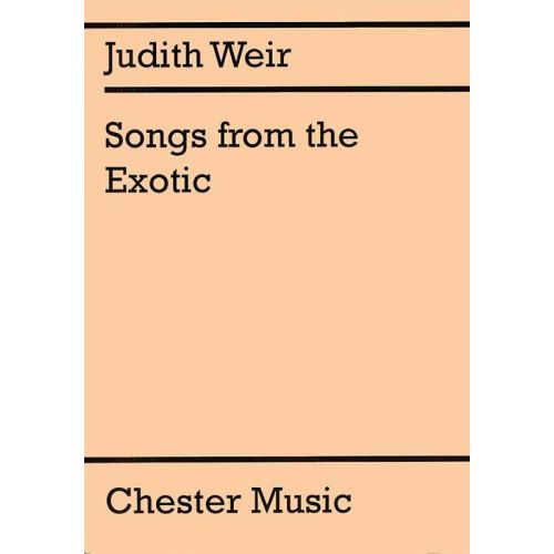 CHESTER MUSIC WEIR JUDITH - SONGS FROM THE EXOTIC