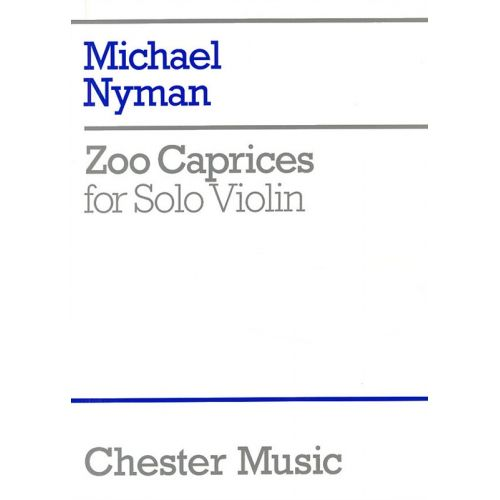 CHESTER MUSIC NYMAN MICHAEL - ZOO CAPRICES - FOR SOLO - VIOLIN