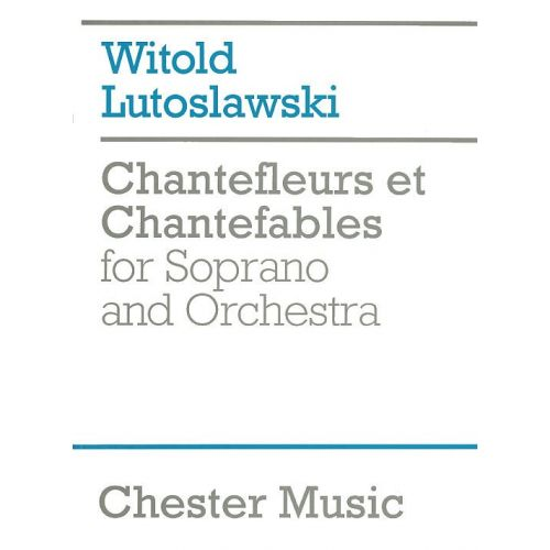 CHESTER MUSIC WITOLD LUTOSLAWSKI - CHANTEFLEURS ET CHANTEFABLES FOR SOPRANO AND ORCHESTRA - FULL SCORE