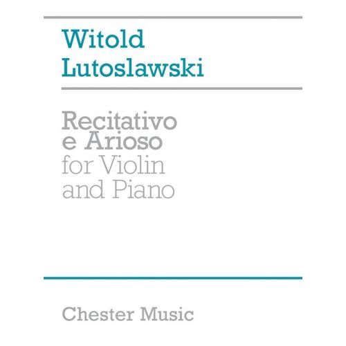 CHESTER MUSIC LUTOSAWSKI WITOLD - RECITATIVO E ARIOSO - FOR VIOLIN AND PIANO