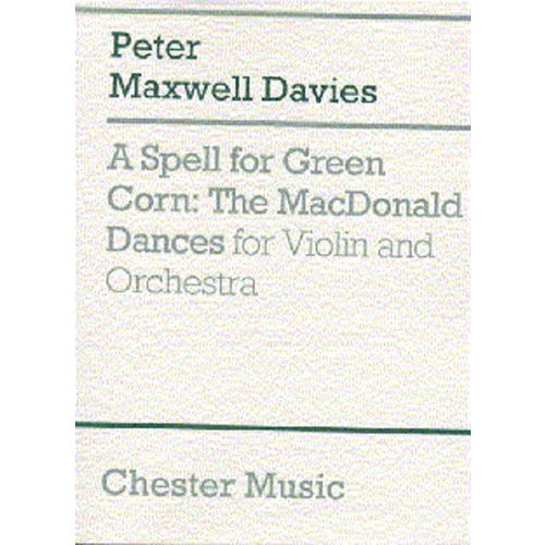 CHESTER MUSIC DAVIES PETER MAXWELL - A SPELL FOR GREEN CORN - THE MACDONALD DANCES FOR VIOLIN AND ORCHESTRA