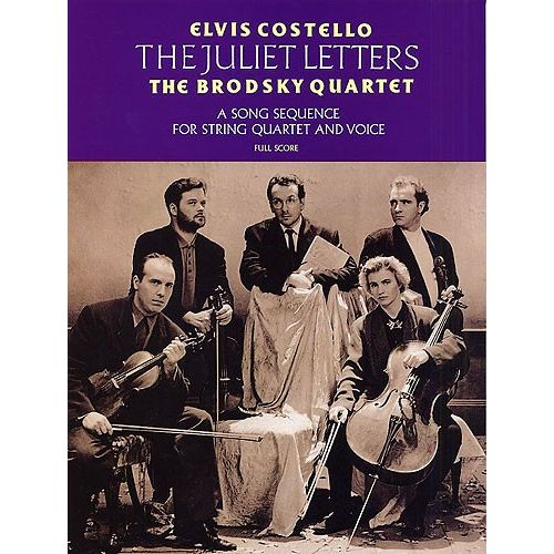 CHESTER MUSIC ELVIS COSTELLO - THE JULIET LETTERS - A SONG SEQUENCE FOR STRING QUARTET AND VOICE - FULL SCORE