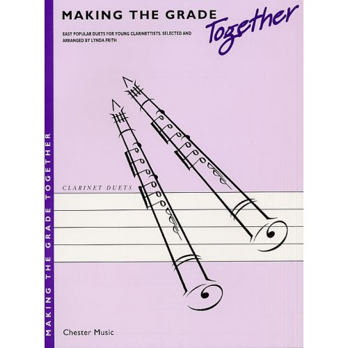 CHESTER MUSIC LINDA FRITH - MAKING THE GRADE TOGETHER - EASY POPULAR DUETS FOR YOUNG CLARINETTISTS - CLARINET