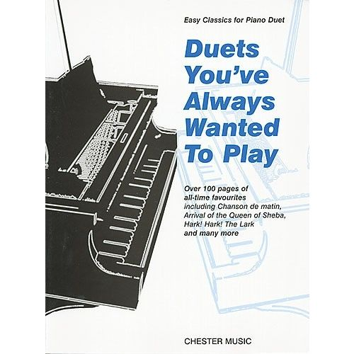 CHESTER MUSIC DUETS YOU'VE ALWAYS WANTED TO PLAY - PIANO - PIANO DUET