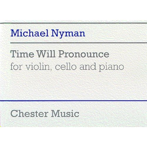 CHESTER MUSIC NYMAN MICHAEL - TIME WILL PRONOUNCE FOR VIOLIN, CELLO AND PIANO - CHAMBER GROUP