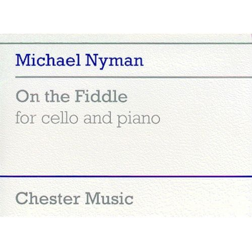 CHESTER MUSIC NYMAN MICHAEL - ON THE FIDDLE - VIOLONCELLE ET PIANO