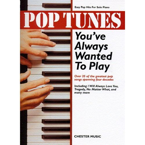 CHESTER MUSIC POP TUNES YOU'VE ALWAYS WANTED TO PLAY - PIANO SOLO