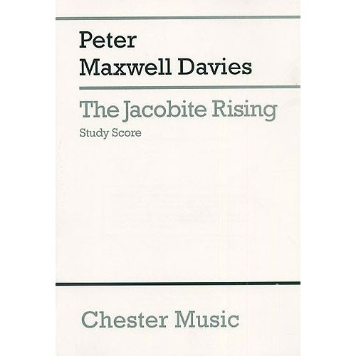 CHESTER MUSIC MAXWELL DAVIES PETER - THE JACOBITE RISING FOR SATB SOLI, CHORUS AND ORCHESTRA - STUDY SCORE