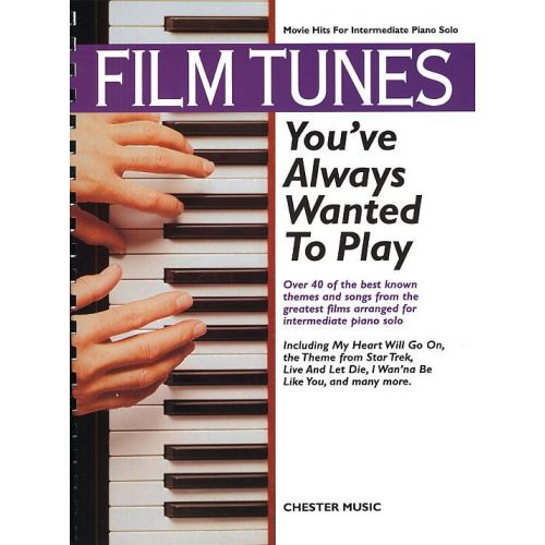 CHESTER MUSIC FILM TUNES YOU'VE ALWAYS WANTED TO PLAY - PIANO SOLO