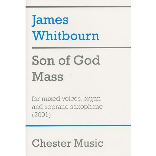CHESTER MUSIC SON OF GOD MASS FOR MIXED VOICES, ORGAN AND SOPRANO SAXOPHONE - SATB