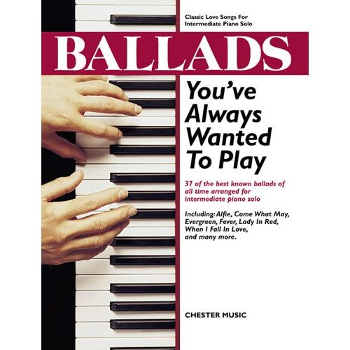 CHESTER MUSIC BALLADS YOU'VE ALWAYS WANTED TO PLAY - PIANO SOLO
