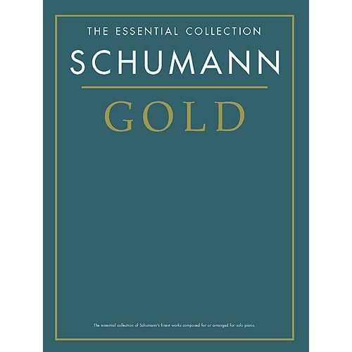 CHESTER MUSIC THE ESSENTIAL COLLECTION SCHUMANN GOLD - PIANO SOLO