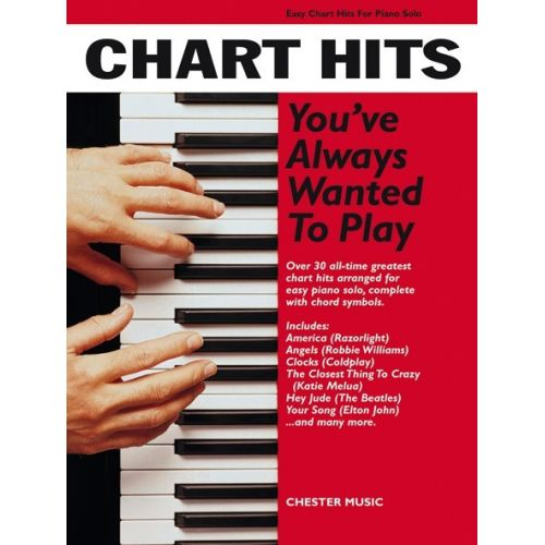 CHESTER MUSIC CHART HITS YOU'VE ALWAYS WANTED TO PLAY - PIANO SOLO