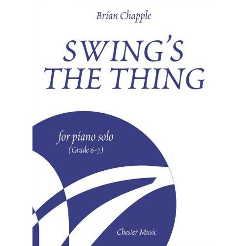CHESTER MUSIC BRIAN CHAPPLE - SWING'S THE THING FOR PIANO SOLO, GRADE 6-7 - PIANO SOLO