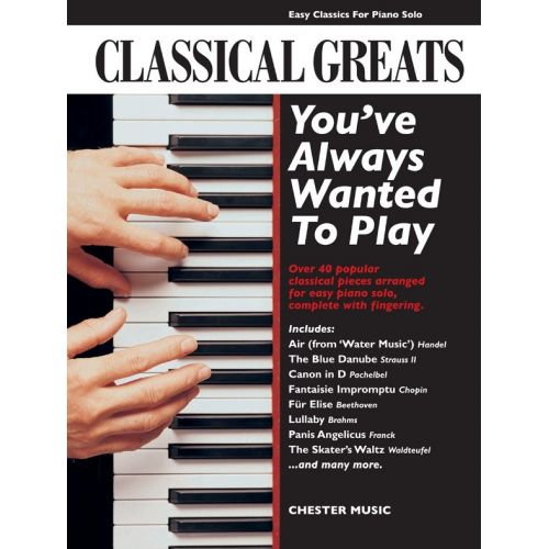 CHESTER MUSIC CLASSICAL GREATS YOU'VE ALWAYS WANTED TO PLAY - PIANO SOLO