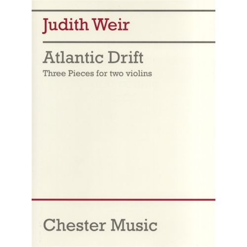 CHESTER MUSIC WEIR JUDITH - JUDITH WEIR - ATLANTIC DRIFT - 3 PIECES FOR 2 VIOLINS PERFORMANCE SCORE - VIOLIN