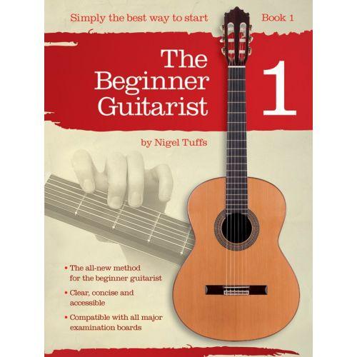 CHESTER MUSIC NIGEL TUFFS - NIGEL TUFFS - THE BEGINNER GUITARIST - BOOK 1 - CLASSICAL GUITAR