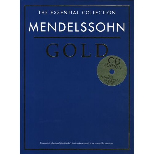 CHESTER MUSIC MENDELSSOHN - THE ESSENTIAL COLLECTION - MENDELSSOHN GOLD - PIANO SOLO