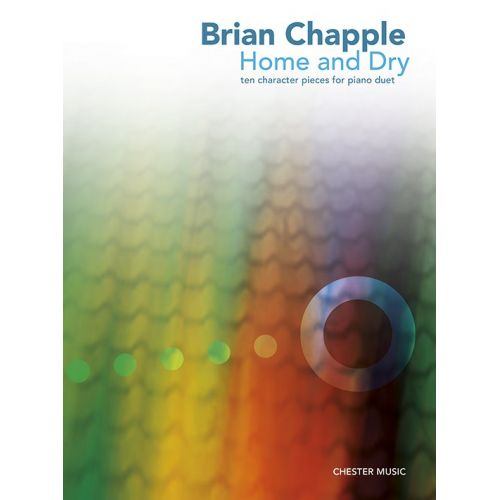 CHESTER MUSIC BRIAN CHAPPLE - HOME AND DRY - TEN CHARACTER PIECES - PIANO DUET