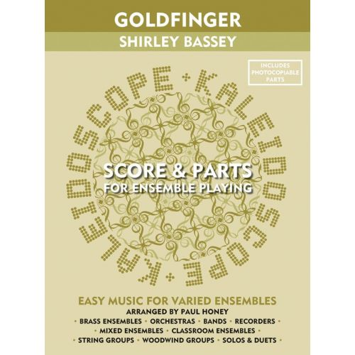CHESTER MUSIC ARRANGED BY PAUL HONEY - KALEIDOSCOPE - GOLDFINGER SHIRLEY BASSEY SCORE AND PARTS - ENSEMBLE