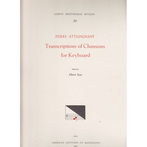 AMERICAN INSTITUTE MUSICOLOGY ATTAINGNANT P. - TRANSCRIPTIONS OF CHANSONS FOR KEYBOARD (1531)