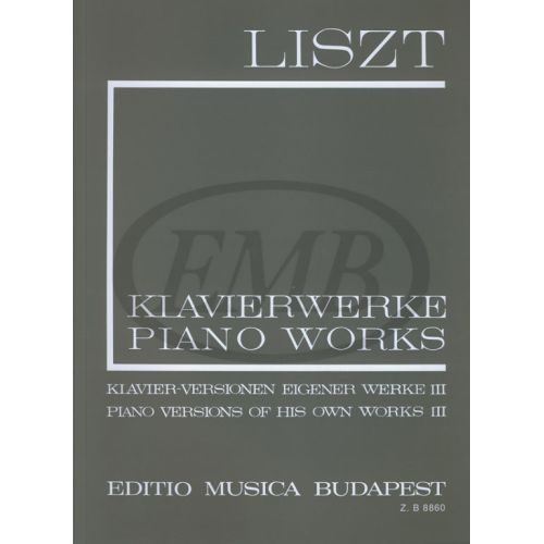 EMB (EDITIO MUSICA BUDAPEST) LISZT F. - PIANO VERSIONS OF HIS OWN WORKS VOL 3 - PIANO