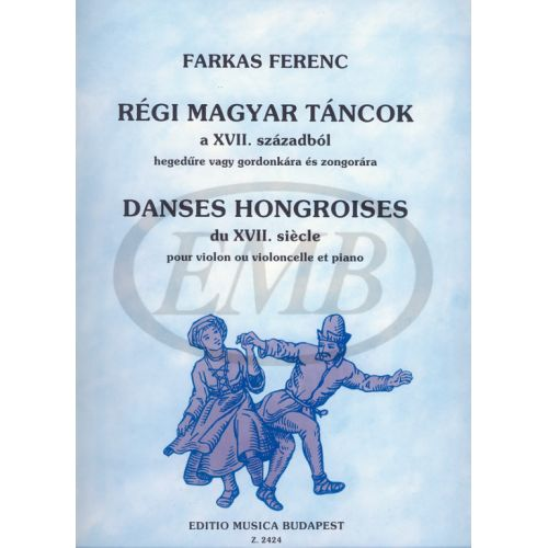 EMB (EDITIO MUSICA BUDAPEST) FARKAS - OLD HUNGARIAN DANCES FROM THE 17TH CENTURY - VIOLON ET PIANO