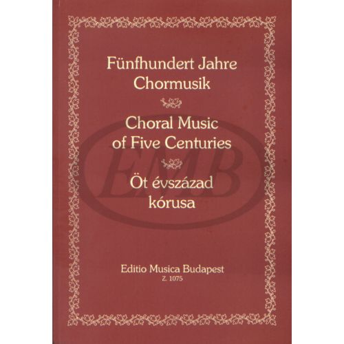 EMB (EDITIO MUSICA BUDAPEST) CHORAL MUSIC OF FIVE CENTURIES - CHOEUR