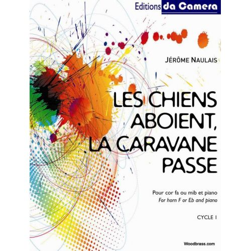 EDITIONS DA CAMERA NAULAIS JEROME - LES CHIENS ABOIENT, LA CARAVANE PASSE - COR & PIANO