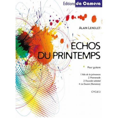 EDITIONS DA CAMERA LENGLET ALAIN - ECHOS DU PRINTEMPS - GUITARE