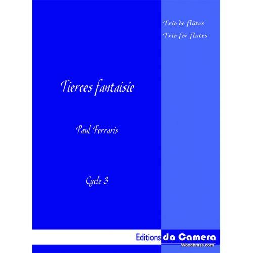 EDITIONS DA CAMERA FERRARIS PAUL - TIERCES FANTAISIES - TRIO DE FLUTES