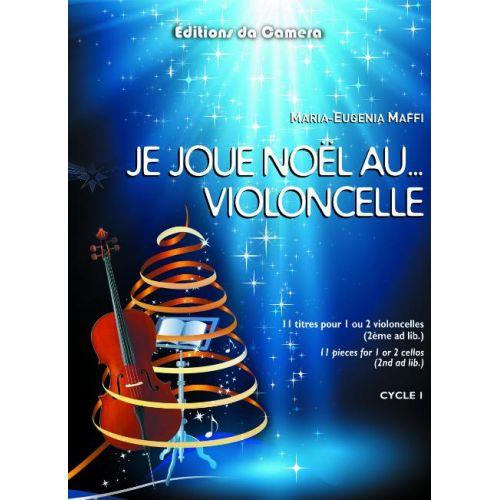 EDITIONS DA CAMERA MAFFI MARIA-EUGENIA - JE JOUE NOEL ... AU VIOLONCELLE