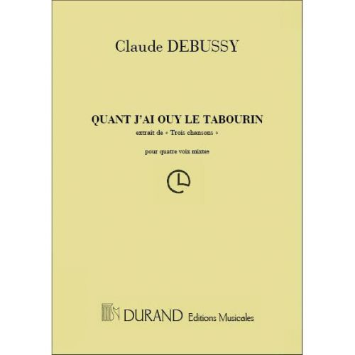 DURAND DEBUSSY - 3 CHANSONS..QUAND J'AY OUY LE TABOURIN - 4 VOIX MIXTES