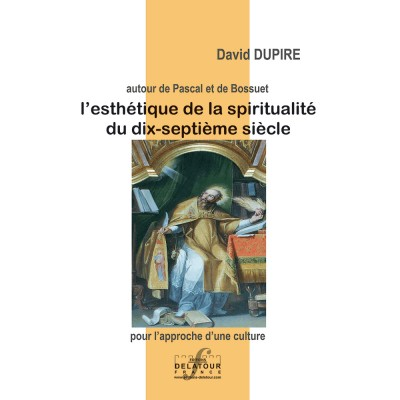 EDITIONS DELATOUR FRANCE DUPIRE D. - L'ESTHETIQUE DE LA SPIRITUALITE DU DIX-SEPTIEME SIECLE