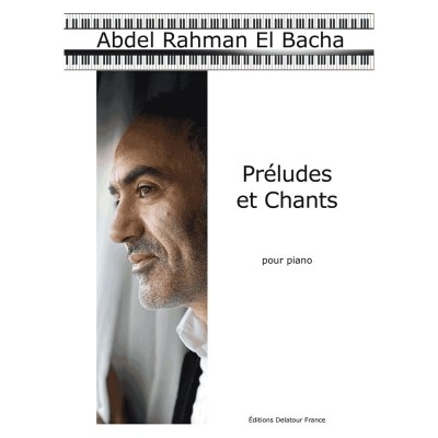 EDITIONS DELATOUR FRANCE EL BACHA ABDEL RAHMAN - PRELUDES ET CHANTS POUR PIANO