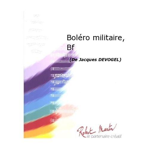 ROBERT MARTIN DEVOGEL J. - BOLÉRO MILITAIRE, BATTERIE FANFARE