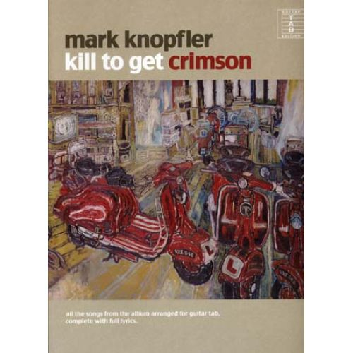 WISE PUBLICATIONS KNOPFLER MARK - KILL TO GET CRIMSON - GUITAR TAB