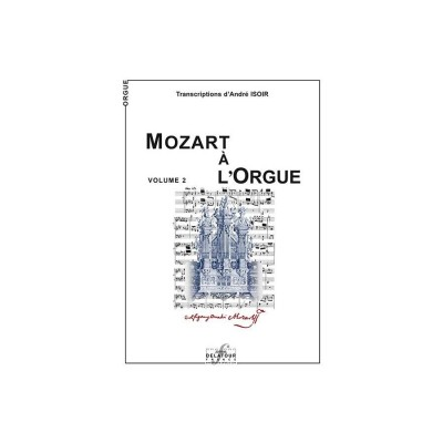 EDITIONS DELATOUR FRANCE MOZART WOLFGANG-AMADEUS - MOZART A L'ORGUE - VOL. 2
