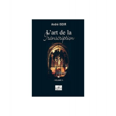 EDITIONS DELATOUR FRANCE ISOIR ANDRE - L'ART DE LA TRANSCRIPTION POUR ORGUE - VOL. 2