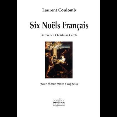 EDITIONS DELATOUR FRANCE LAURENT COULONB - SIX NOELS FRANCAIS - CHEOUR MIXTE A CAPPELLA