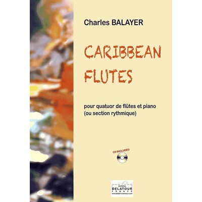 EDITIONS DELATOUR FRANCE BALAYER CHARLES - CARIBBEAN FLUTES
